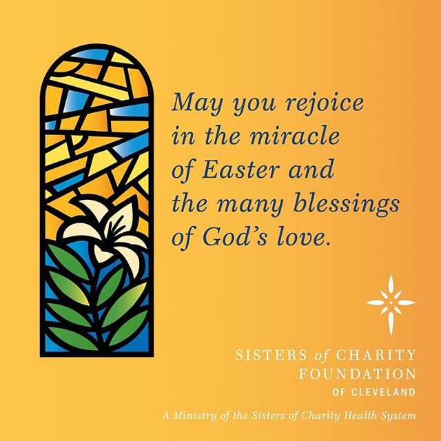On behalf of the Sisters of Charity Foundation of Cleveland board and staff, we extend our deepest wishes for a blessed Easter. Through this season of hope and mercy, may we always hold close our mission to improve the lives of those most in need in our communities.  We offer this Easter prayer:  May our Risen Jesus bless us with the grace of a new appreciation of the Resurrection so that we may inspire hope in the darkest, most neglected and broken parts of our world. Amen.  Have a blessed Easter, Susanna H. Krey President Sisters of Charity Foundation of Cleveland